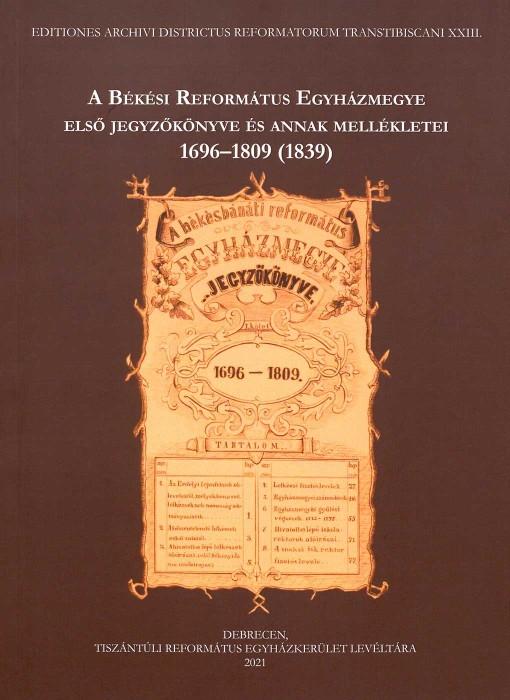 A Békési Református Egyházmegye első jegyzőkönyve és annak mellékletei 1696–1809 (1839)