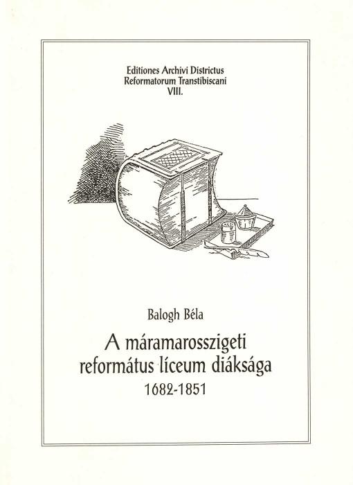 A máramarosszigeti református líceum diáksága. 1682-1851