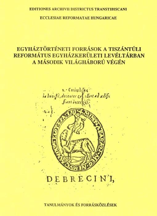 Egyháztörténeti források a Tiszántúli Református egyházkerületi levéltárban a második világháború végén