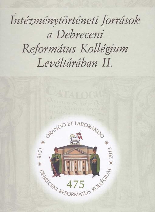 Intézménytörténeti források a Debreceni Református Kollégium Levéltárában II.