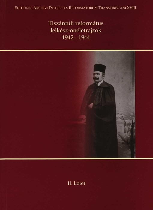 Tiszántúli református lelkész-önéletrajzok 1942-1944 - II. kötet